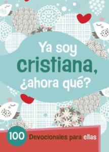 Ya Soy Cristiana–¿Ahora Qué?