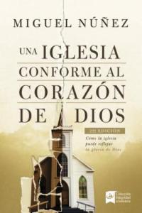 Una iglesia conforme al corazón de Dios 2da edición