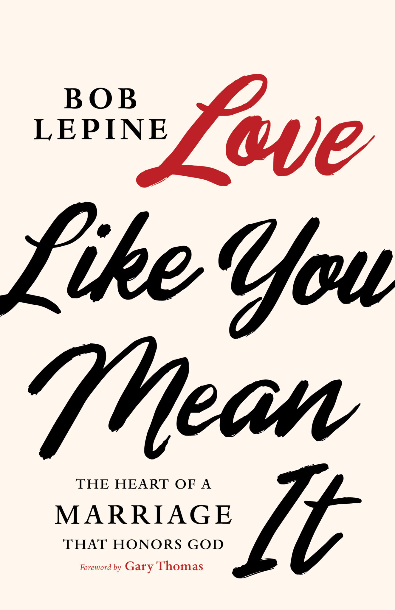 "'Biblical love—not just passion and desire—is key to enduring marriage,' says Bob Lepine, marriage and family expert and veteran radio host, in his new book, ""Love Like You Mean It"""