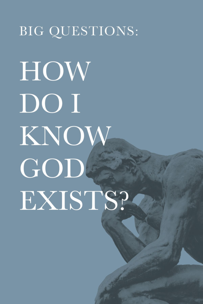Big Questions: How Do I Know God Exists?